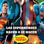 ¿Los superhéroes nacen o se hacen?