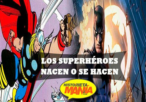 los superheroes nacen o se hacen